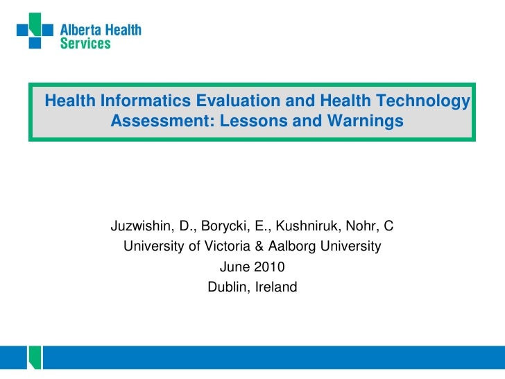 Health Informatics Evaluation and Health Technology          Assessment: Lessons and Warnings            Juzwishin, D., Bo...