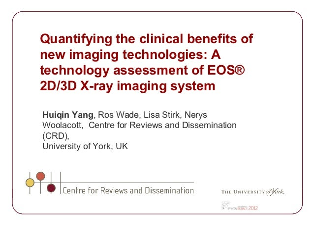 Quantifying the clinical benefits ofnew imaging technologies: Atechnology assessment of EOS®2D/3D X-ray imaging systemHuiq...