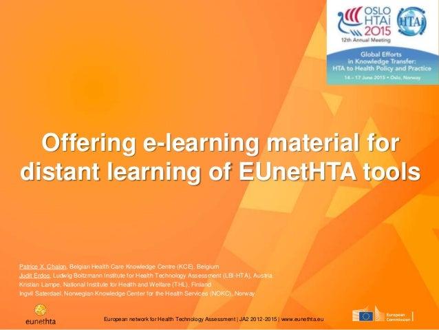 European network for Health Technology Assessment | JA2 2012-2015 | www.eunethta.eu Offering e-learning material for dista...