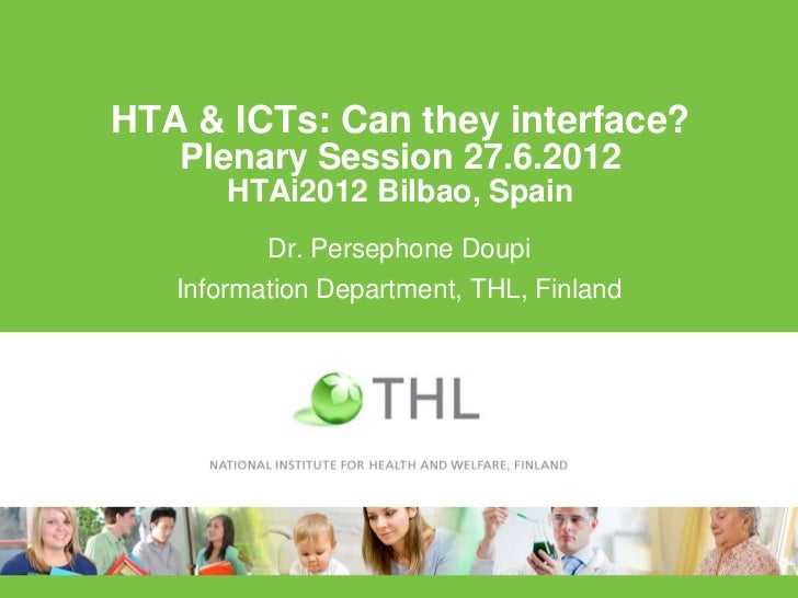 HTA & ICTs: Can they interface?   Plenary Session 27.6.2012       HTAi2012 Bilbao, Spain          Dr. Persephone Doupi   I...
