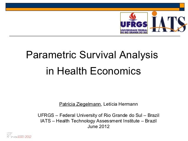 Parametric Survival Analysis     in Health Economics           Patrícia Ziegelmann, Letícia Hermann  UFRGS – Federal Unive...