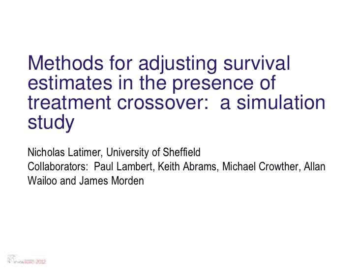 Methods for adjusting survivalestimates in the presence oftreatment crossover: a simulationstudyNicholas Latimer, Universi...