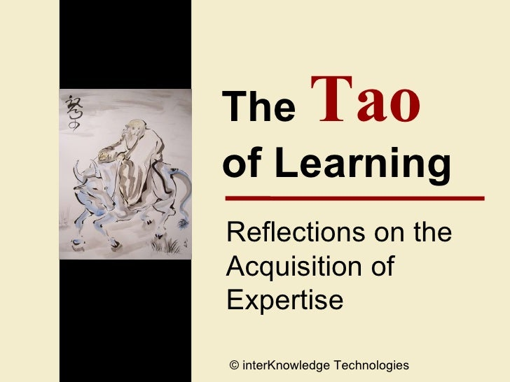 The  Tao   of Learning Reflections on the  Acquisition of Expertise © interKnowledge Technologies