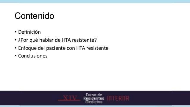 Contenido• Definición• ¿Por qué hablar de HTA resistente?• Enfoque del paciente con HTA resistente• Conclusiones