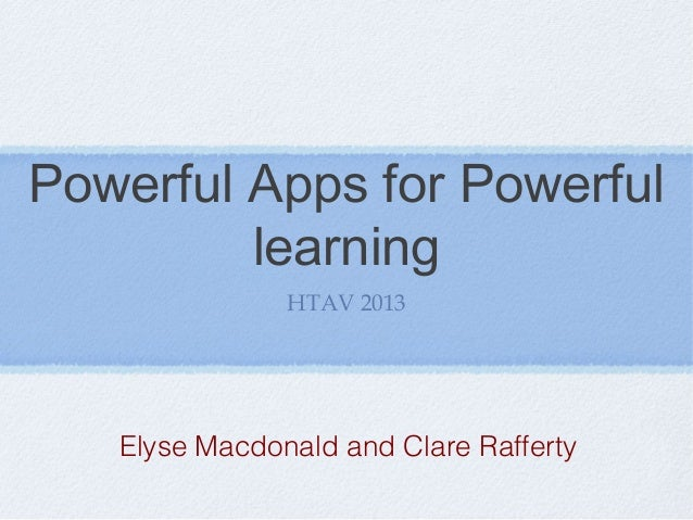 Powerful Apps for Powerful learning HTAV 2013 Elyse Macdonald and Clare Rafferty