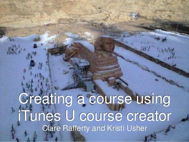 Creating a course using iTunes U course creator Clare Rafferty and Kristi Usher