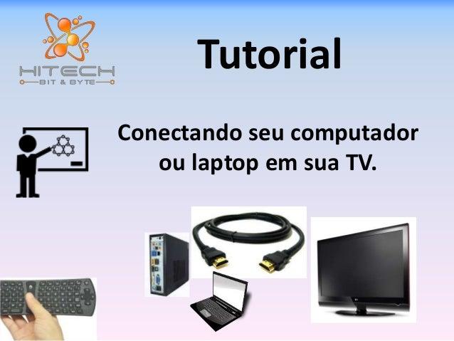Tutorial  Conectando seu computador  ou laptop em sua TV.