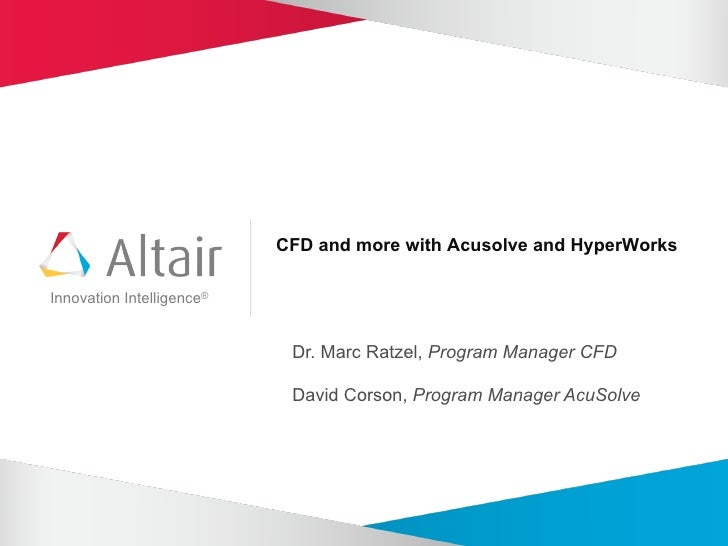 CFD and more with Acusolve and HyperWorksInnovation Intelligence®                            Dr. Marc Ratzel, Program Mana...