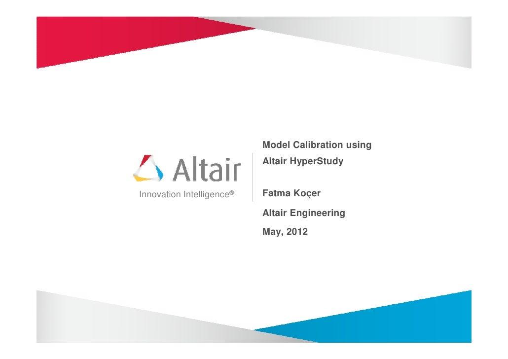 Model Calibration using                           Altair HyperStudyInnovation Intelligence®   Fatma Koçer                 ...