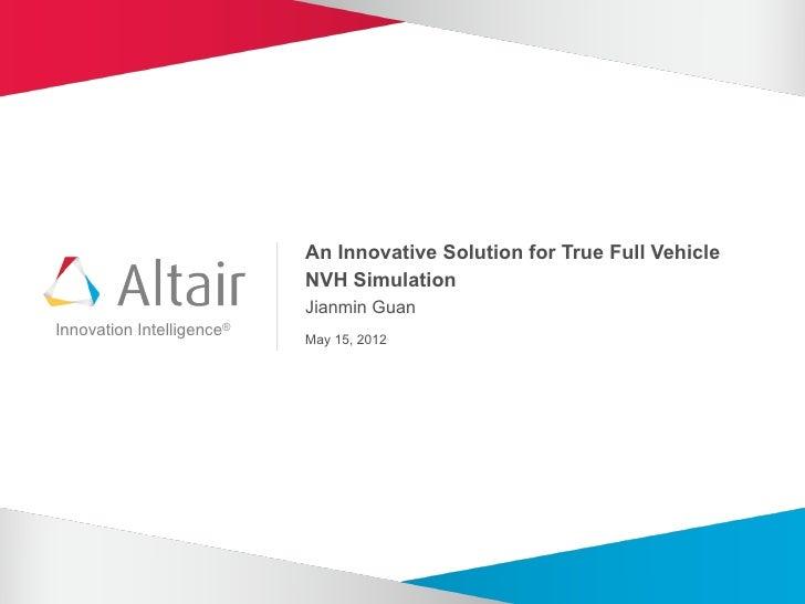 An Innovative Solution for True Full Vehicle                           NVH Simulation                           Jianmin Gu...