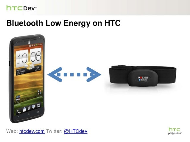 Bluetooth Low Energy on HTC Web: htcdev.com Twitter: @HTCdev
