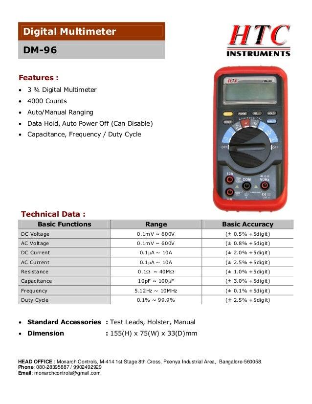 Digital Multimeter DM-96 Features :   3 ¾ Digital Multimeter    4000 Counts    Auto/Manual Ranging    Data Hold, Auto ...