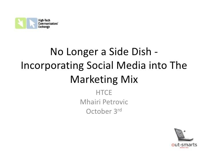 No Longer a Side Dish - Incorporating Social Media into The Marketing Mix<br />HTCE<br />Mhairi Petrovic<br />October 3rd<...