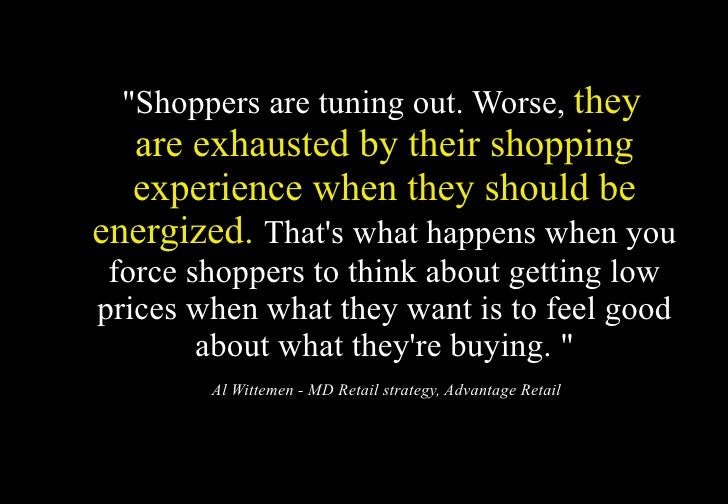 """""""Shoppers are tuning out. Worse, they   are exhausted by their shopping   experience when they should be energized. That's..."""