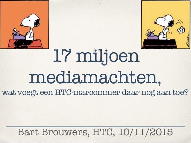 Bart Brouwers, HTC, 10/11/2015 17 miljoen mediamachten, wat voegt een HTC-marcommer daar nog aan toe?