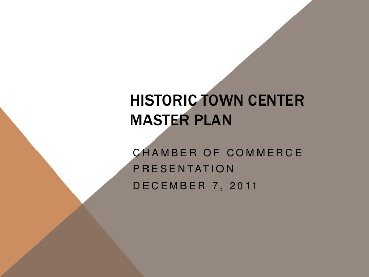 HISTORIC TOWN CENTERMASTER PLANCHAMBER OF COMMERCEP R E S E N TAT I O ND E C E M B E R 7 , 2 0 11