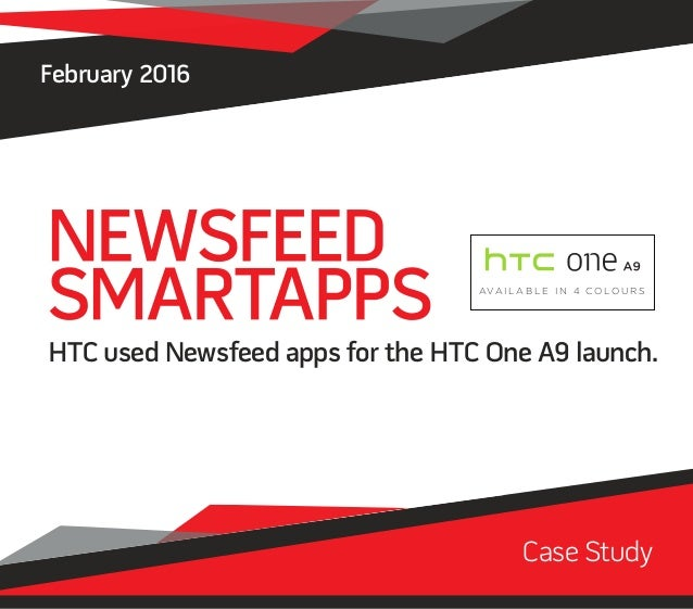 February 2016 HTC used Newsfeed apps for the HTC One A9 launch. Case Study AVA I L A B L E I N 4 C O L O U R S