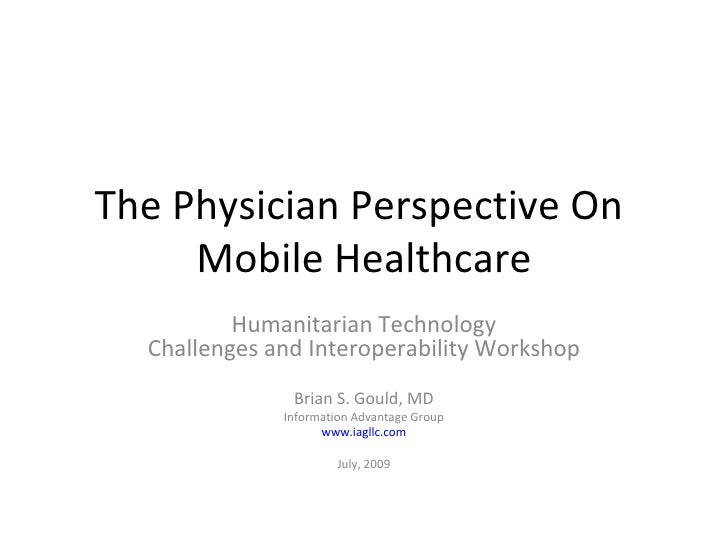 The Physician Perspective On  Mobile Healthcare Humanitarian Technology Challenges and Interoperability Workshop Brian S. ...