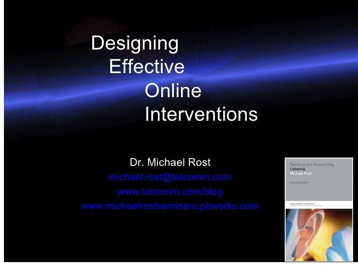 Designing  Effective    Online  Interventions Dr. Michael Rost [email_address] www.latcomm.com/ blog www.michaelrostsemina...