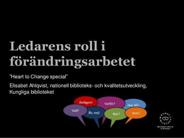 """Ledarens roll i  förändringsarbetet  """"Heart to Change special""""  Elisabet Ahlqvist, nationell biblioteks- och kvalitetsutve..."""