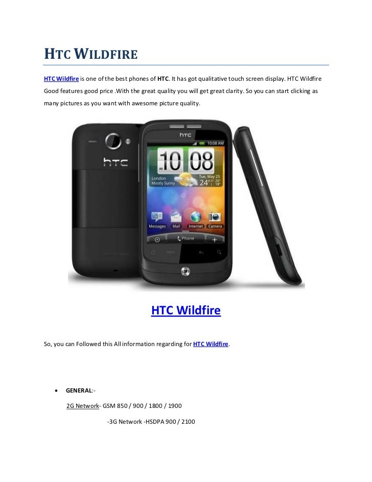 HTC WILDFIREHTC Wildfire is one of the best phones of HTC. It has got qualitative touch screen display. HTC WildfireGood f...