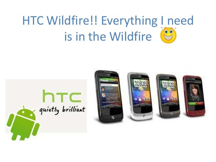 HTC Wildfire!! Everything I need is in the Wildfire <br />