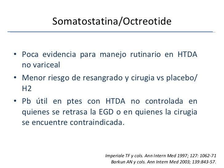 Somatostatina/Octreotide <ul><li>Poca evidencia para manejo rutinario en HTDA no variceal </li></ul><ul><li>Menor riesgo d...