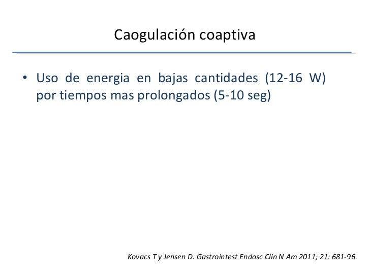 Caogulación coaptiva <ul><li>Uso de energia en bajas cantidades (12-16 W) por tiempos mas prolongados (5-10 seg) </li></ul...