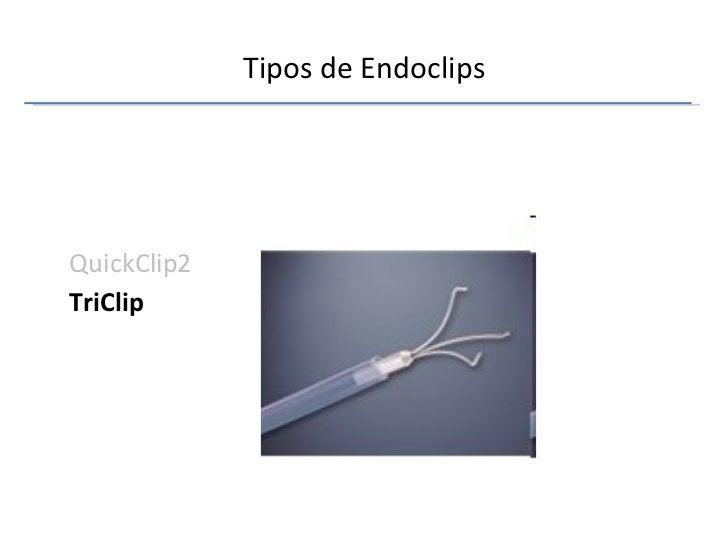Tipos de Endoclips <ul><li>QuickClip2 </li></ul><ul><li>TriClip </li></ul>