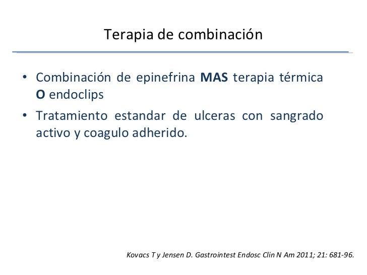 Terapia de combinación <ul><li>Combinación de epinefrina  MAS  terapia térmica  O  endoclips </li></ul><ul><li>Tratamiento...