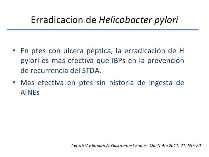Erradicacion de  Helicobacter pylori <ul><li>En ptes con ulcera péptica, la erradicación de H pylori es mas efectiva que I...