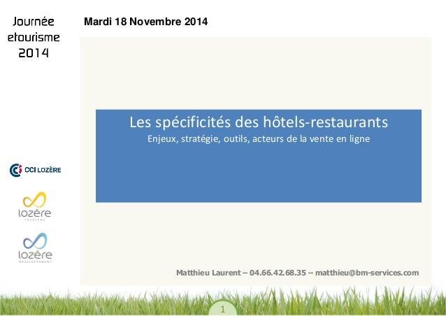 1  Les spécificités des hôtels-restaurants Enjeux, stratégie, outils, acteurs de la vente en ligne  Matthieu Laurent – 04....