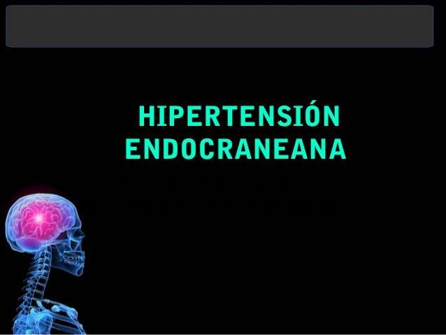 HIPERTENSIÓN   ENDOCRANEANAServicio de NeurocirugíaHOSPITAL MARIA AUXILIADORA