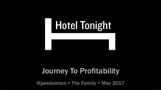 Journey To Profitability @jaredsimon Ÿ The Family Ÿ May 2017