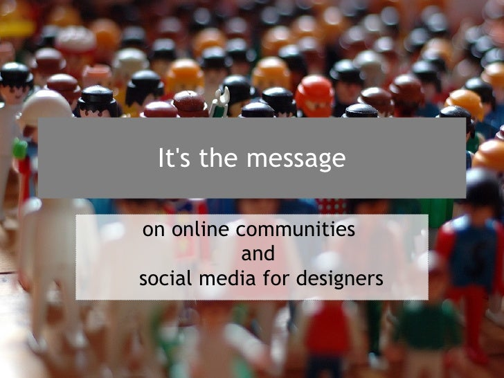 It's the message on online communities  and  social media for designers