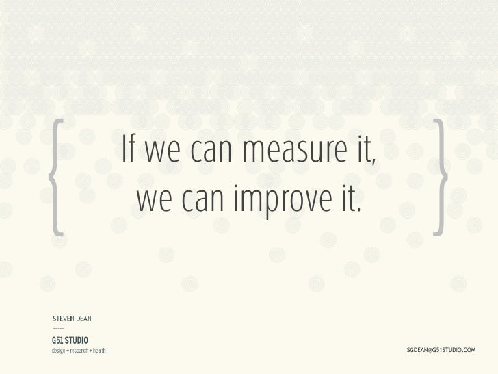 {   If we can measure it,      we can improve it.    }