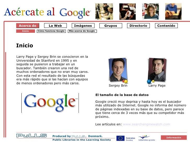 Om Google 1 Starten på Google Acerca de Inicio Larry Page y Sergey Brin se conocieron en la Universidad de Stanford en 199...