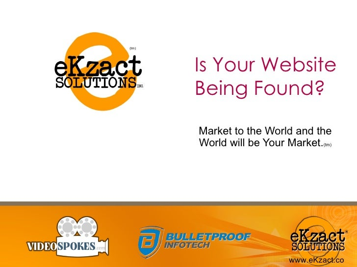 Is Your Website Being Found? Market to the World and the World will be Your Market. (tm) (tm)