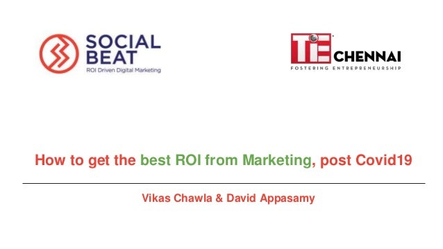 5/09/2018 How to get the best ROI from Marketing, post Covid19 Vikas Chawla & David Appasamy