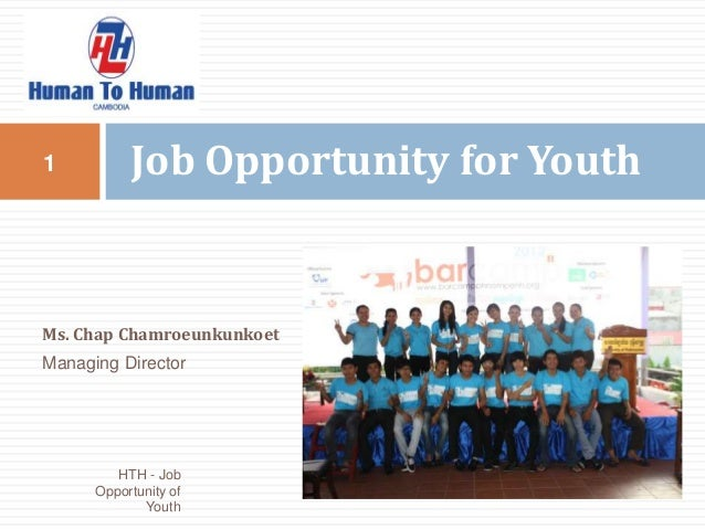 1          Job Opportunity for YouthMs. Chap ChamroeunkunkoetManaging Director         HTH - Job      Opportunity of      ...