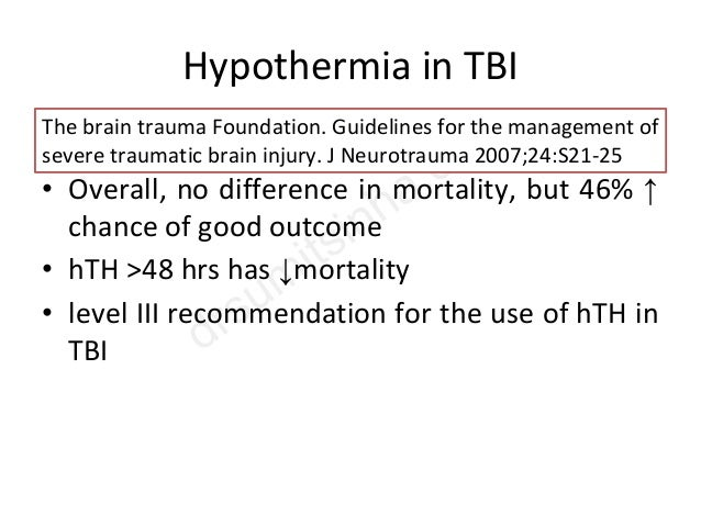 Hypothermia in TBI • 13 Trials- Level II (6) and Level III (7) • Overall, no difference in mortality, but 46% ↑ chance of ...