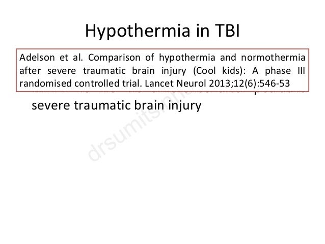 Hypothermia in TBI • 77 pts- Terminated for futility • hTH x 48 hrs- no difference after pediatric severe traumatic brain ...