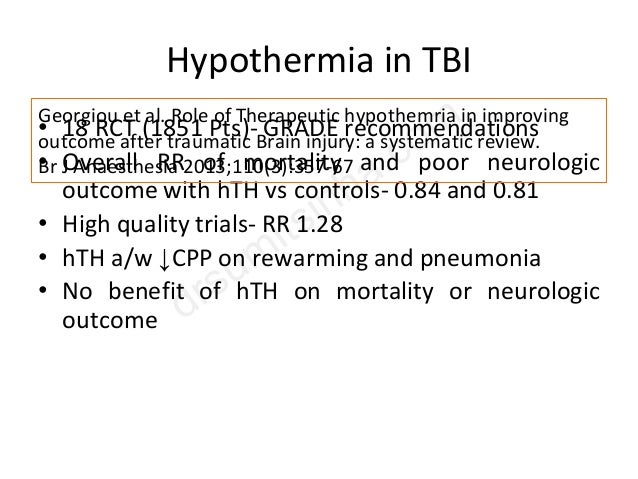 Hypothermia in TBI • 18 RCT (1851 Pts)- GRADE recommendations • Overall RR of mortality and poor neurologic outcome with h...