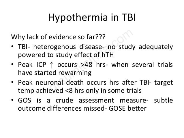 Hypothermia in TBI Why lack of evidence so far??? • TBI- heterogenous disease- no study adequately powered to study effect...
