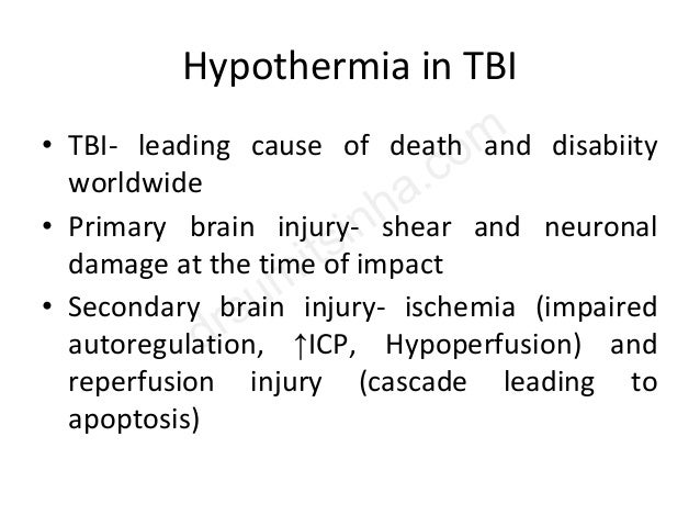 Hypothermia in TBI • TBI- leading cause of death and disabiity worldwide • Primary brain injury- shear and neuronal damage...