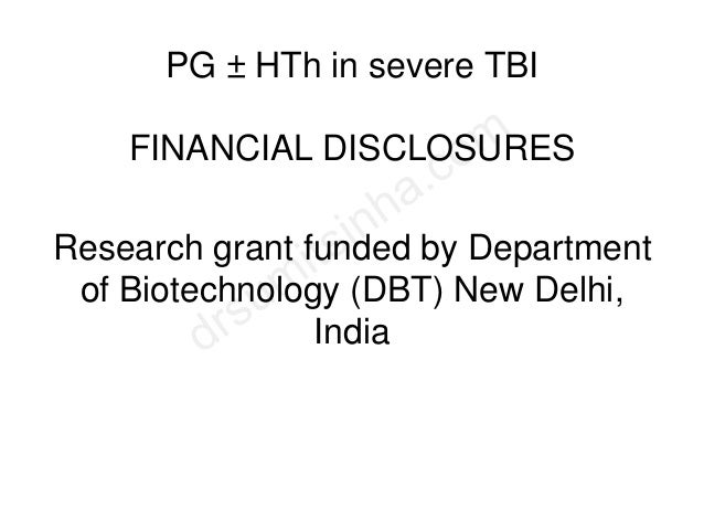 PG ± HTh in severe TBI FINANCIAL DISCLOSURES Research grant funded by Department of Biotechnology (DBT) New Delhi, India