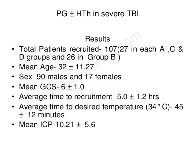 PG ± HTh in severe TBI Results • Total Patients recruited- 107(27 in each A ,C & D groups and 26 in Group B ) • Mean Age- ...