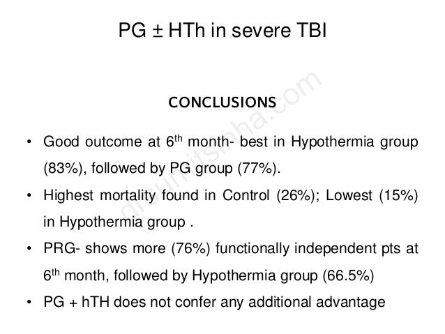 PG ± HTh in severe TBI CONCLUSIONS • Good outcome at 6th month- best in Hypothermia group (83%), followed by PG group (77%...