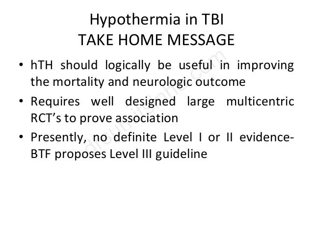 Hypothermia in TBI TAKE HOME MESSAGE • hTH should logically be useful in improving the mortality and neurologic outcome • ...