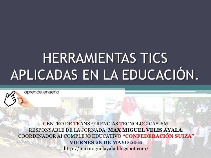 HERRAMIENTAS TICS APLICADAS EN LA EDUCACIÓN.<br />CENTRO DE TRANSFERENCIAS TECNOLOGICAS. SM.<br />RESPONSABLE DE LA JORNAD...